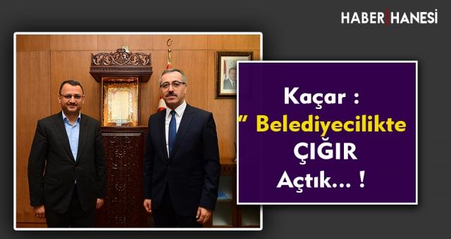 """Kaçar: """"Belediyecilikte Türkiye'de Çığır Açtık"""""""