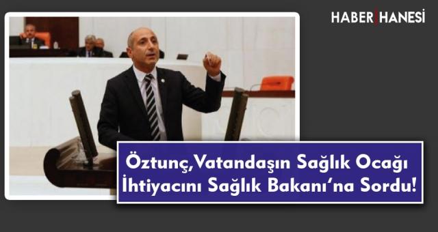 Öztunç, Vatandaşın Sağlık Ocağı İhtiyacını Sağlık Bakanı'na Sordu!