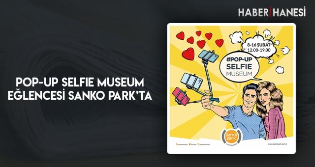 POP-UP SELFIE MUSEUM Eğlencesi Sanko Park'ta