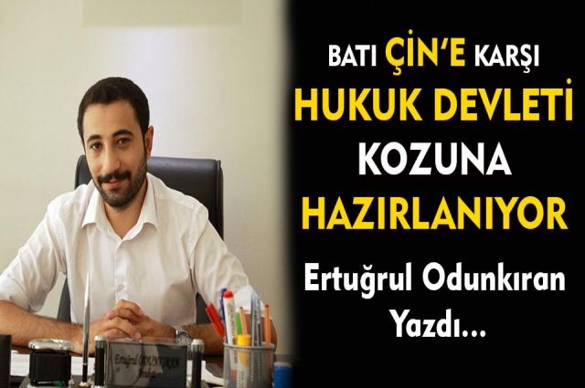 BATI ÇİN'E KARŞI HUKUK DEVLETİ KOZUNA HAZIRLANIYOR