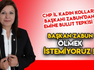BAŞKAN ZABUN - ÖLMEK İSTEMİYORUZ !
