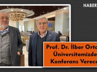 Prof. Dr. İlber Ortaylı, Üniversitemizde Konferans Verecek