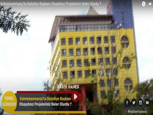 Kahramanmaraş'ta Belediye Başkanı Olsaydını Projeleriniz Neler Olurdu ? Vatandaşa Sorduk